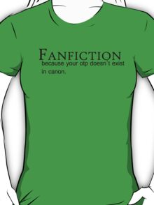 Fanfiction - Because your OTP doesn't exist in canon. T-Shirt