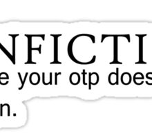 Fanfiction - Because your OTP doesn't exist in canon. Sticker