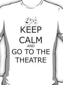 Keep Calm and Go To The Theatre T-Shirt