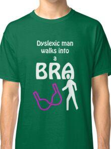 'Dyslexic man walks into a bra' Classic T-Shirt