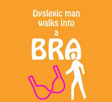 'Dyslexic man walks into a bra' Unisex T-Shirt