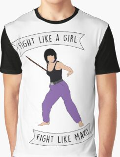 Fight like Mako Graphic T-Shirt