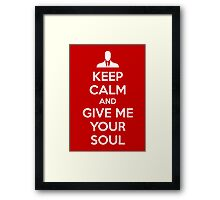 Keep Calm and Give me your soul Framed Print