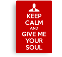 Keep Calm and Give me your soul Canvas Print