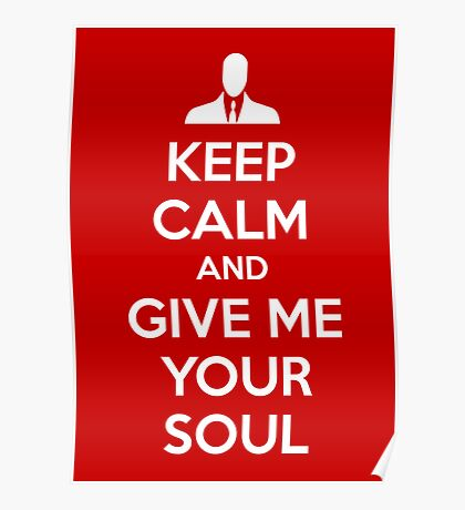 Keep Calm and Give me your soul Poster