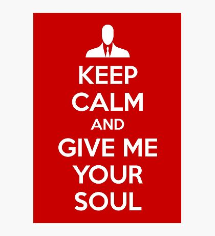 Keep Calm and Give me your soul Photographic Print