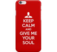 Keep Calm and Give me your soul iPhone Case/Skin