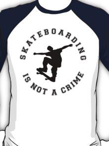 SKATEBOARDING IS NOT A CRIME T-Shirt