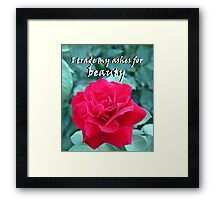 """""""I trade my ashes for beauty"""" by Carter L. Shepard Framed Print"""