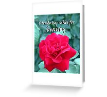 """I trade my ashes for beauty"" by Carter L. Shepard Greeting Card"