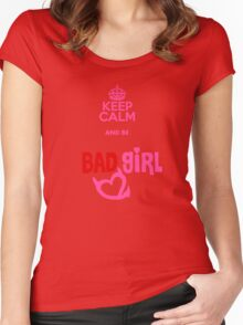 Keep calm and be a bad girl Women's Fitted Scoop T-Shirt