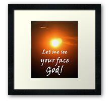 """Let me see your face God."" by Carter L. Shepard Framed Print"