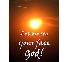"""""""Let me see your face God."""" by Carter L. Shepard Photographic Print"""