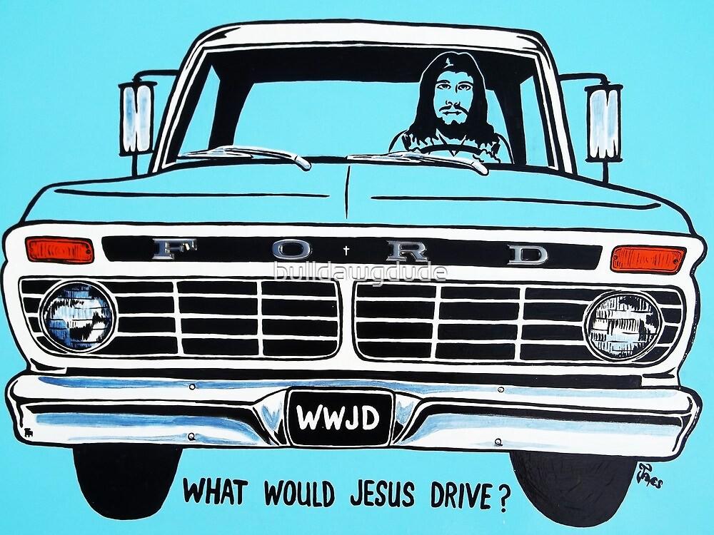 WWJD ? FORD by bulldawgdude