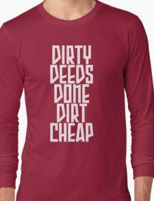 DIRTY DEEDS DONE DIRT CHEAP Long Sleeve T-Shirt