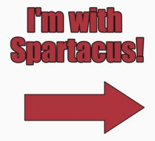 I'm with Spartacus by Jim Huxter