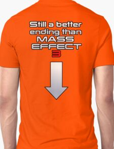 Still a better (rear) ending than Mass Effect 3 Unisex T-Shirt