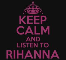 KEEP CALM AND LISTEN TO RIHANNA (pink) by alexcool