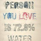 The person you love is 72.82% Water by xFranz