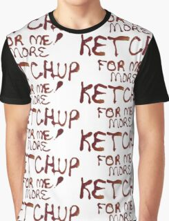 More Ketchup For Me! Graphic T-Shirt