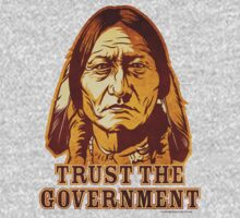 Trust The Government Sitting Bull Edition by LibertyManiacs