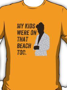 My kids were on that beach too. T-Shirt