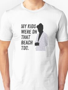 My kids were on that beach too. T-Shirt
