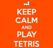 Keep Calm and play Tetris by aizo