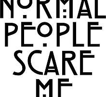 Normal People Scare Me by nbrehaut32