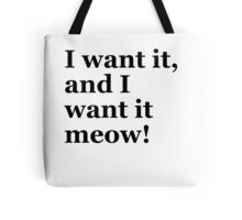 """""""I want and I want it meow!"""" Tote Bag"""