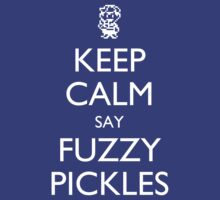 "Keep Calm Say, ""Fuzzy Pickles"" - Ness Design by fuzzynegi"