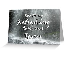 """""""You bring refreshing to my soul Jesus"""" by Carter L. Shepard Greeting Card"""