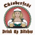 "Oktoberfest ""Drink Up Bitches"" T-Shirt by HolidayT-Shirts"