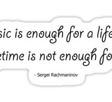 """Music is enough for a lifetime, but a lifetime is not enough for music."" - Sergei Rachmaninov Sticker"