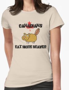 """Canada """"Canadians Eat More Beaver"""" T-Shirt Womens Fitted T-Shirt"""