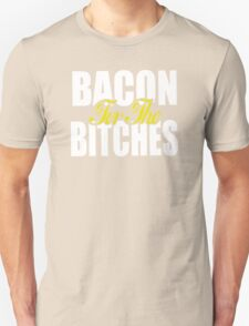 EPIC MEAL TIME, BACON STRIPS, BACON FOR BITCHES T-Shirt