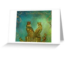 Your Love is King Greeting Card