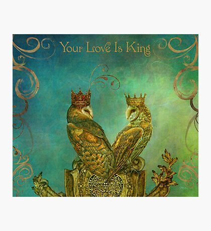 Your Love is King Photographic Print