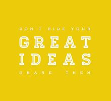 Don't hide your great ideas. by Ena Bacanovic