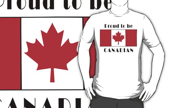 Canada Proud To Be Canadian T-Shirt by HolidayT-Shirts