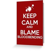 Blame Bloodbending! Greeting Card