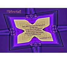 Thou Hast Believed. . . Photographic Print