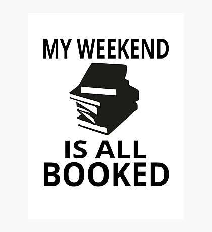 My Weekend Is All Booked Photographic Print