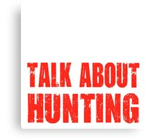 Funny Talk About Hunting Canvas Print