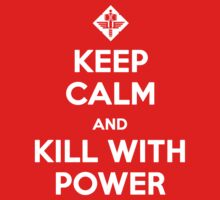 Keep Calm and Kill With Power by cisnenegro