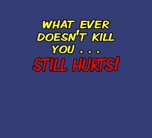 getting stronger still hurts Unisex T-Shirt