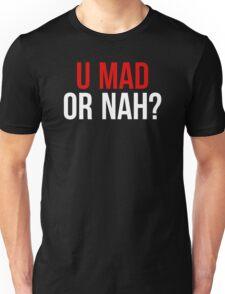 U Mad Or Nah? Unisex T-Shirt