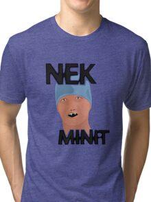Nek Minit Tri-blend T-Shirt