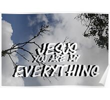 """Jesus, You are my everything"" by Carter L. Shepard Poster"