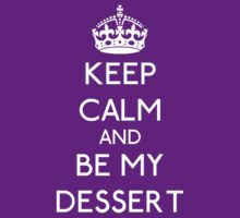 KEEP CALM AND BE MY DESSERT iii by GraceMostrens